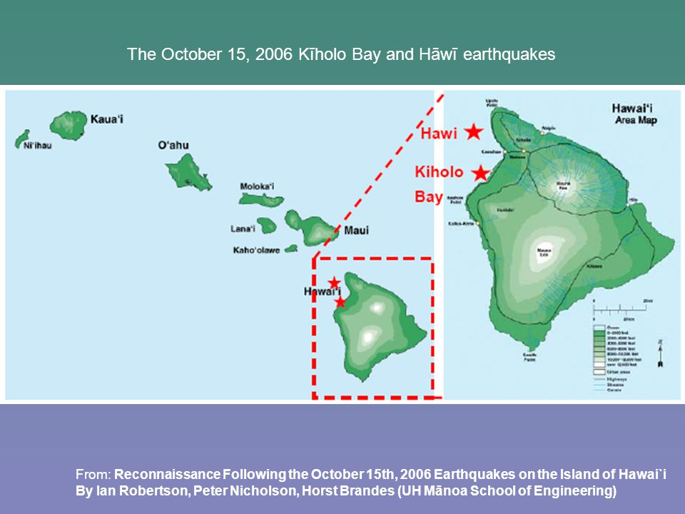 From: Reconnaissance Following the October 15th, 2006 Earthquakes on the Island of Hawai`i By Ian Robertson, Peter Nicholson, Horst Brandes (UH Mānoa School of Engineering) The October 15, 2006 Kīholo Bay and Hāwī earthquakes