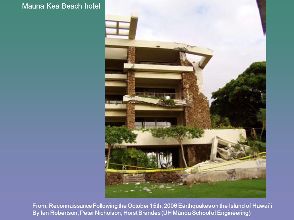 Mauna Kea Beach hotel From: Reconnaissance Following the October 15th, 2006 Earthquakes on the Island of Hawai`i By Ian Robertson, Peter Nicholson, Horst Brandes (UH Mānoa School of Engineering)