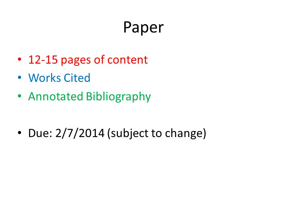 Paper 12-15 pages of content Works Cited Annotated Bibliography Due: 2/7/2014 (subject to change)