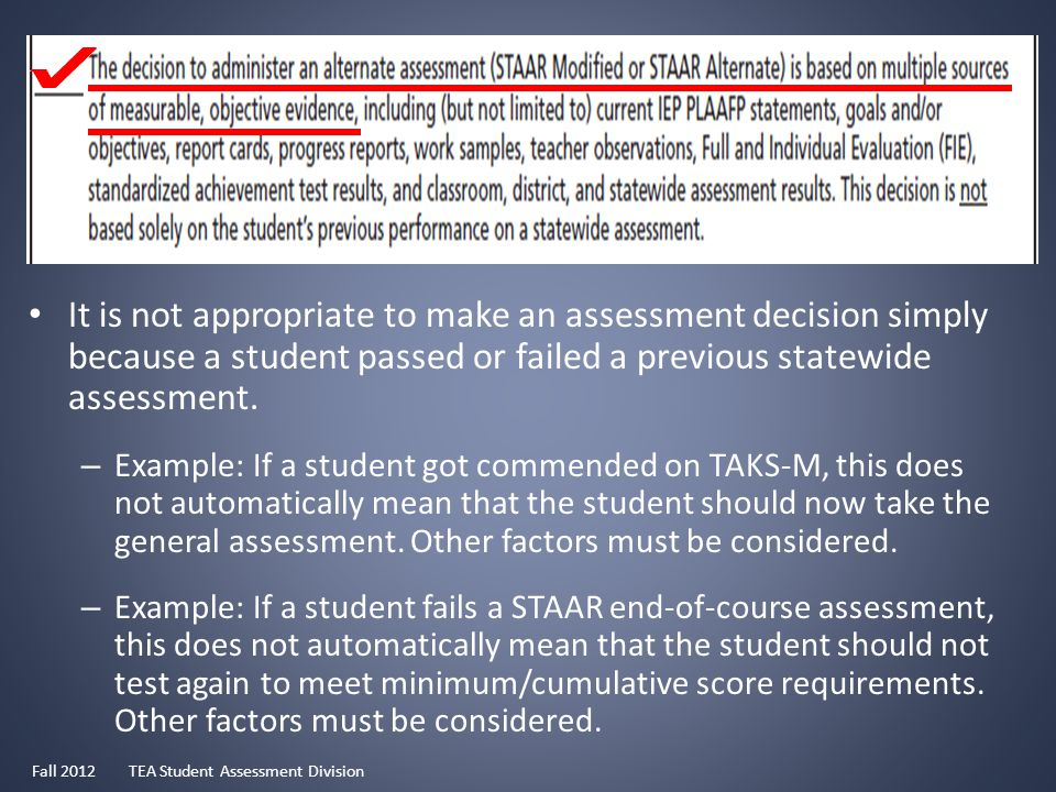 It is not appropriate to make an assessment decision simply because a student passed or failed a previous statewide assessment.