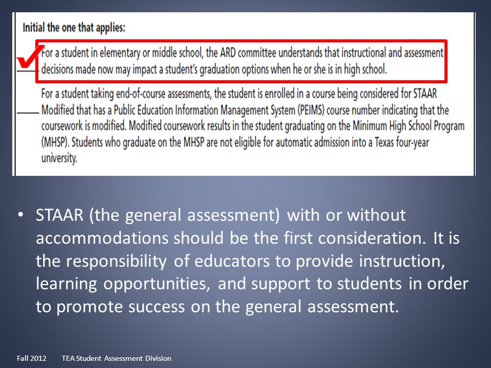STAAR (the general assessment) with or without accommodations should be the first consideration.