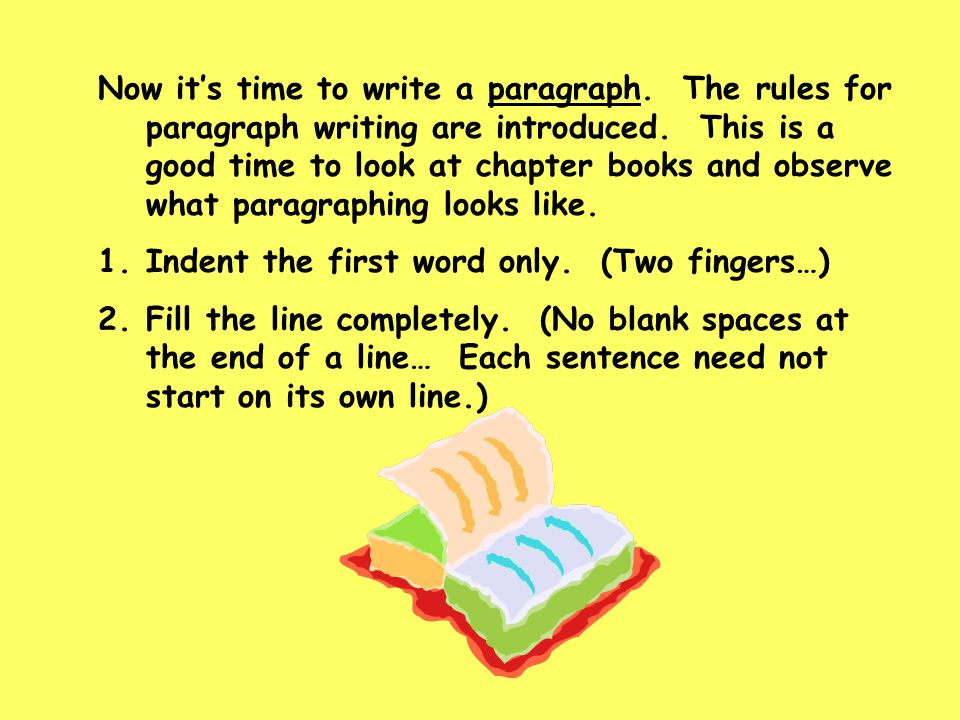 Now it's time to write a paragraph. The rules for paragraph writing are introduced. This is a good time to look at chapter books and observe what para