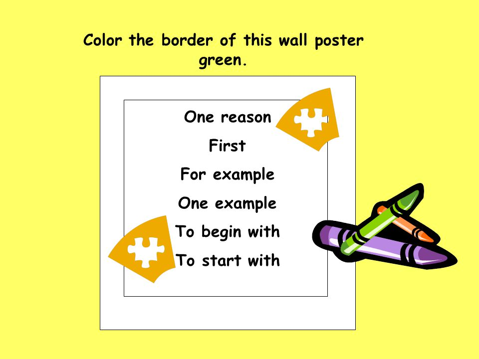One reason First For example One example To begin with To start with Color the border of this wall poster green.
