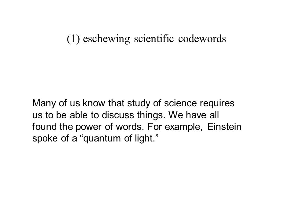 (1) eschewing scientific codewords Many of us know that study of science requires us to be able to discuss things.
