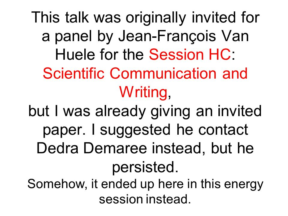 This talk was originally invited for a panel by Jean-François Van Huele for the Session HC: Scientific Communication and Writing, but I was already gi
