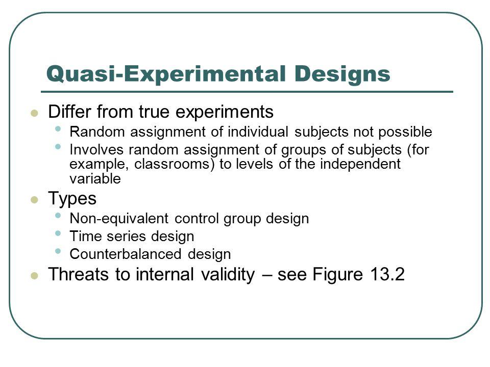 Quasi-Experimental Designs Differ from true experiments Random assignment of individual subjects not possible Involves random assignment of groups of