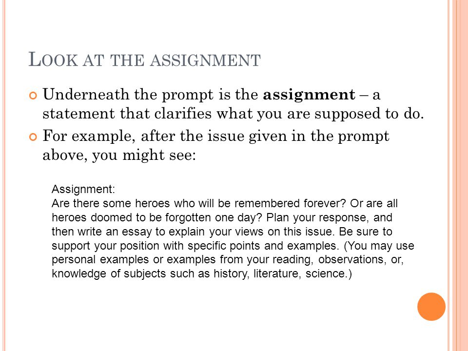 L OOK AT THE ASSIGNMENT Underneath the prompt is the assignment – a statement that clarifies what you are supposed to do.