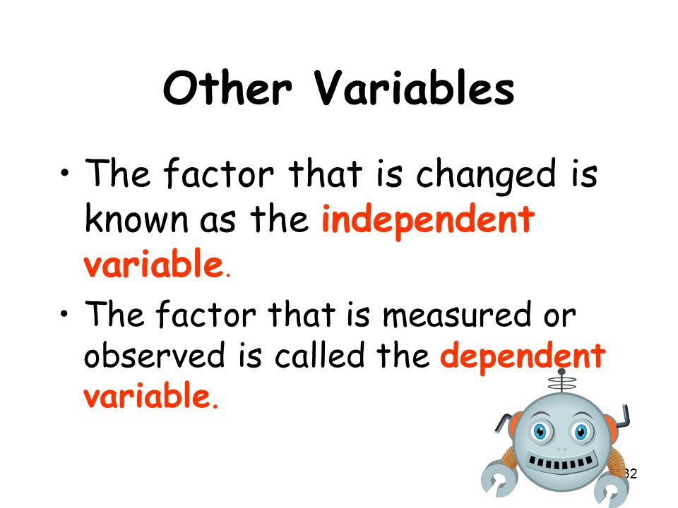 32 Other Variables The factor that is changed is known as the independent variable.