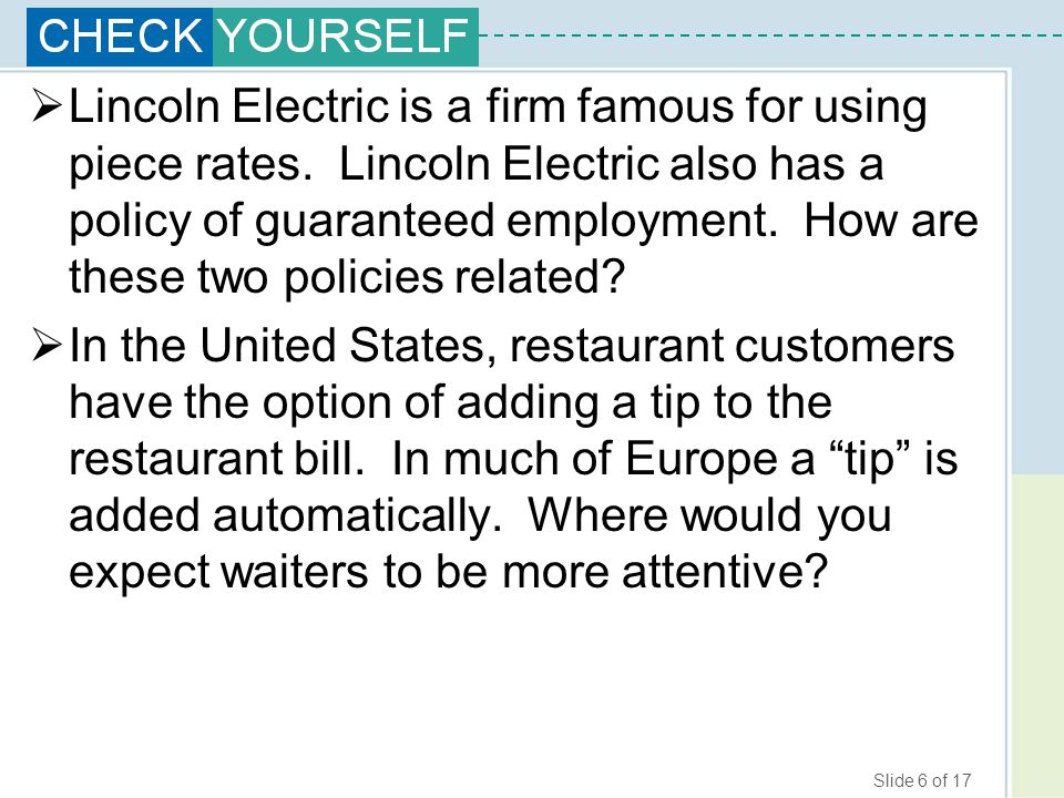 Slide 6 of 17  Lincoln Electric is a firm famous for using piece rates.