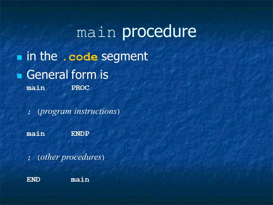 main procedure in the.code segment General form is mainPROC ; ( program instructions ) mainENDP ; ( other procedures ) ENDmain