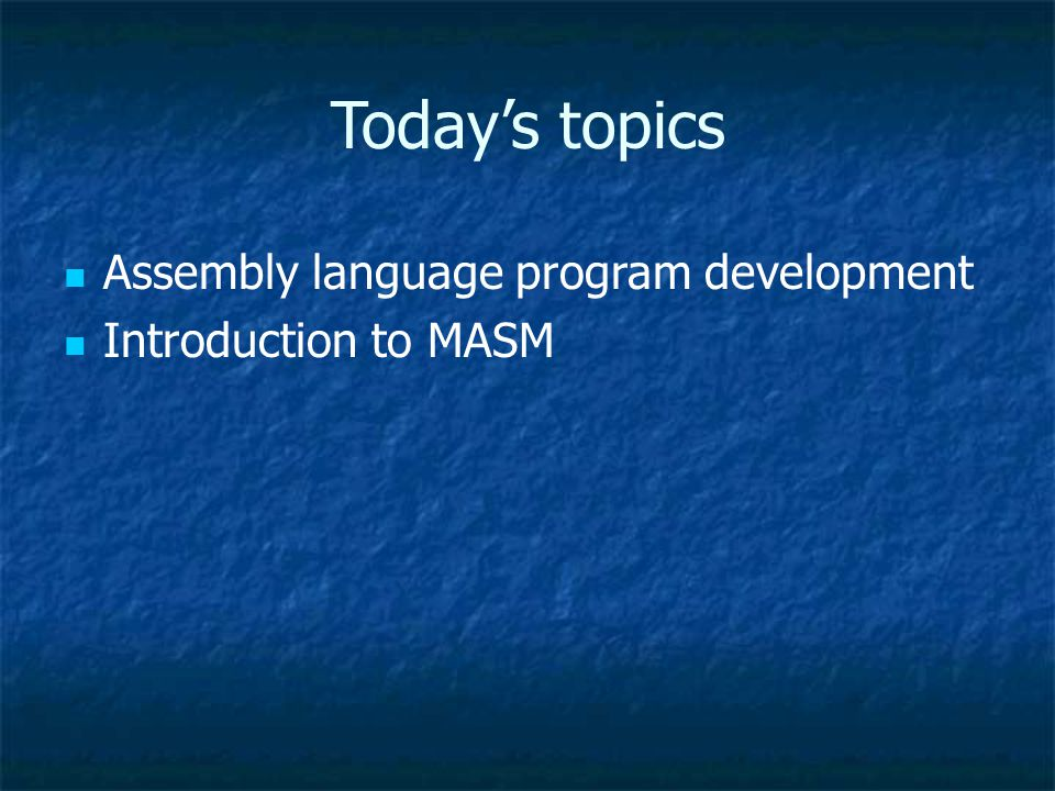 Today's topics Assembly language program development Introduction to MASM