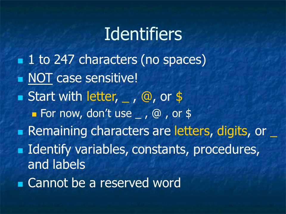 Identifiers 1 to 247 characters (no spaces) NOT case sensitive.