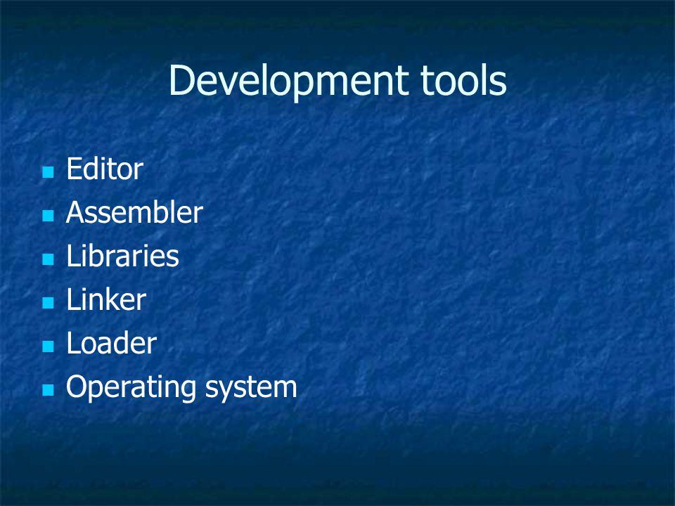 Development tools Editor Assembler Libraries Linker Loader Operating system