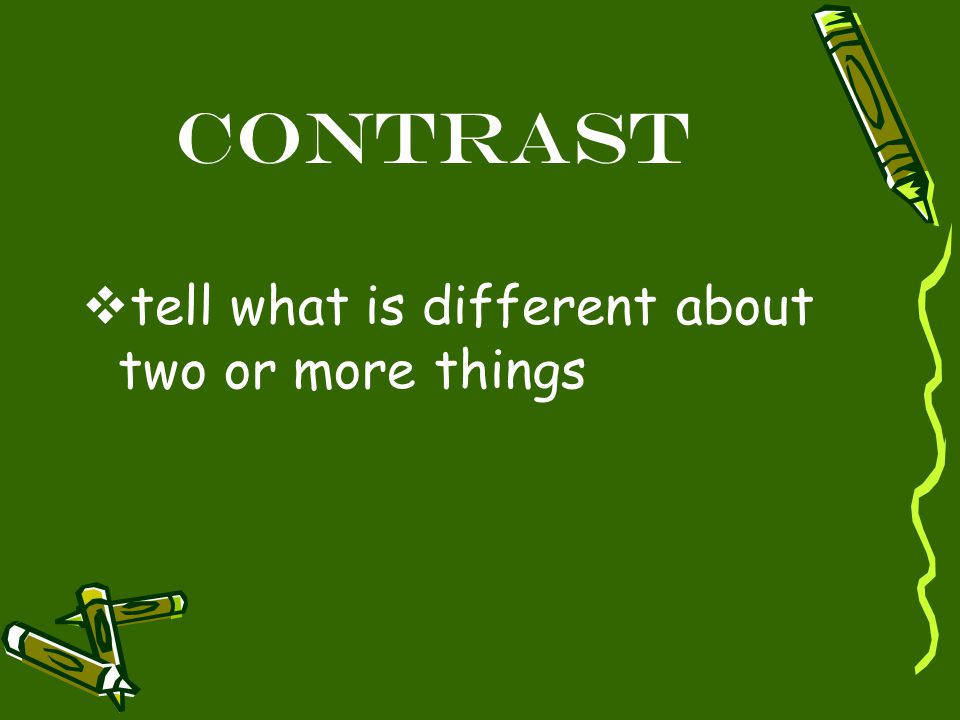Contrast  tell what is different about two or more things