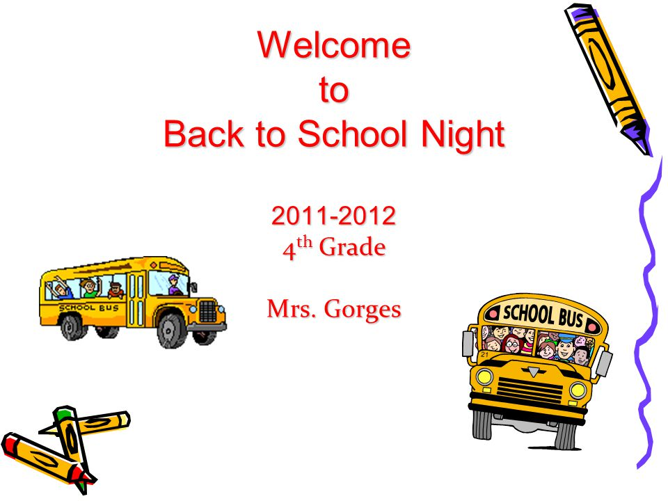 Welcome to Back to School Night 2011-2012 4 th Grade Mrs. Gorges
