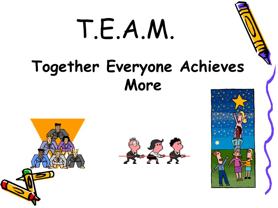 T.E.A.M. Together Everyone Achieves More