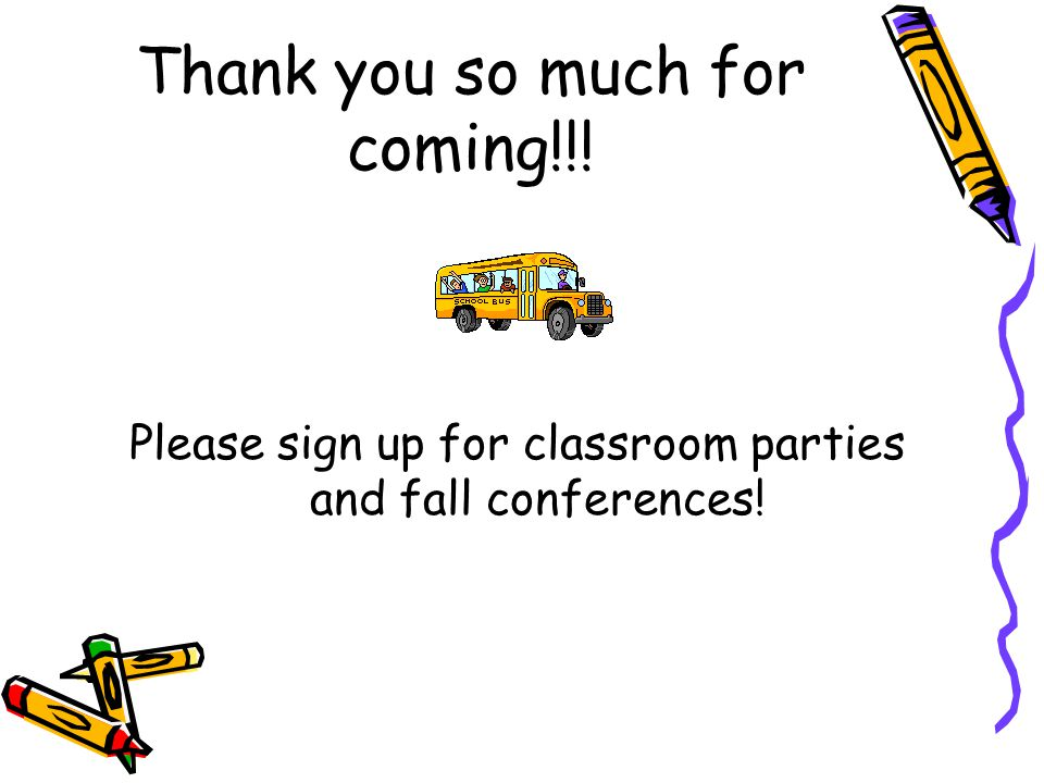 Thank you so much for coming!!! Please sign up for classroom parties and fall conferences!