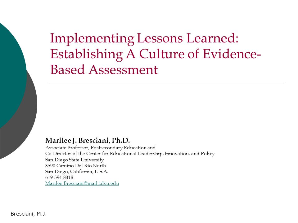 Bresciani, M.J. Implementing Lessons Learned: Establishing A Culture of Evidence- Based Assessment Marilee J. Bresciani, Ph.D. Associate Professor, Po