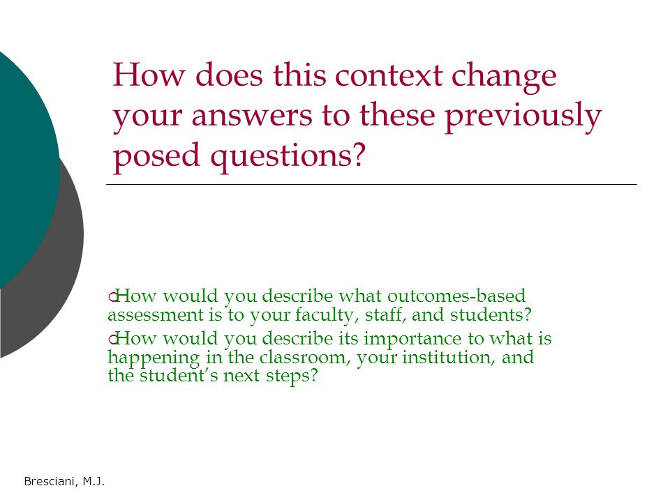 Bresciani, M.J. How does this context change your answers to these previously posed questions.