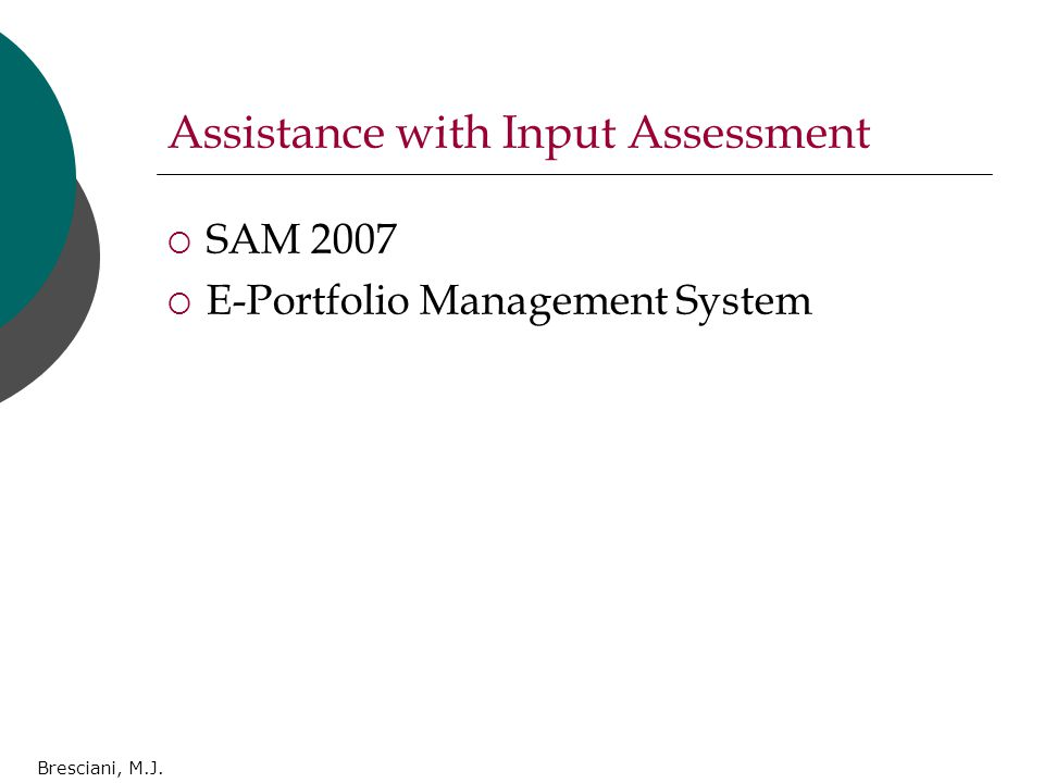 Bresciani, M.J. Assistance with Input Assessment  SAM 2007  E-Portfolio Management System