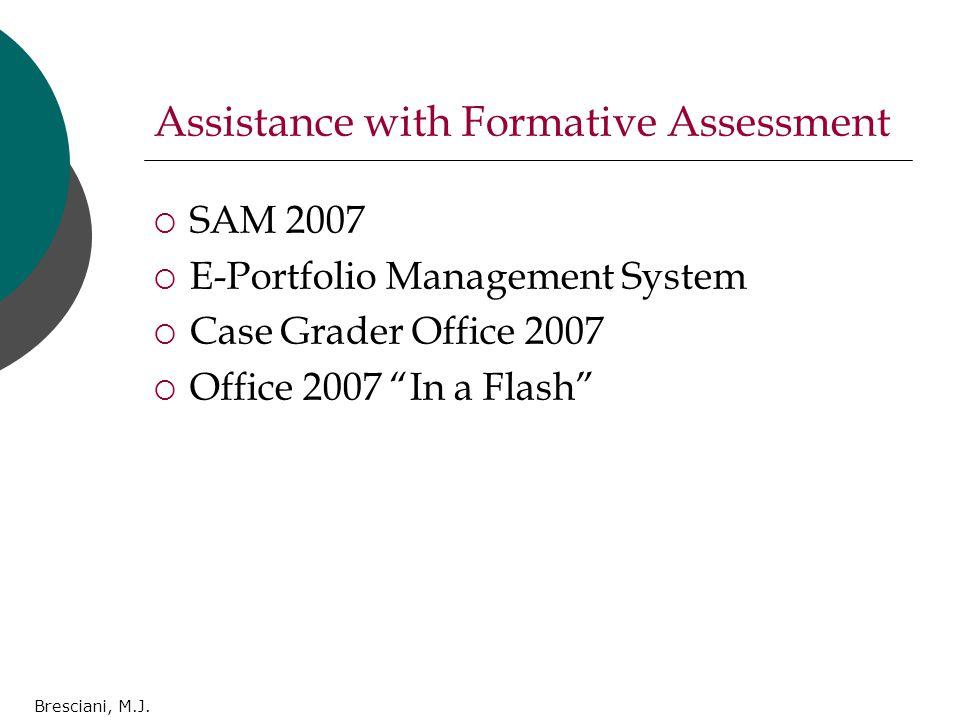 "Bresciani, M.J. Assistance with Formative Assessment  SAM 2007  E-Portfolio Management System  Case Grader Office 2007  Office 2007 ""In a Flash"""