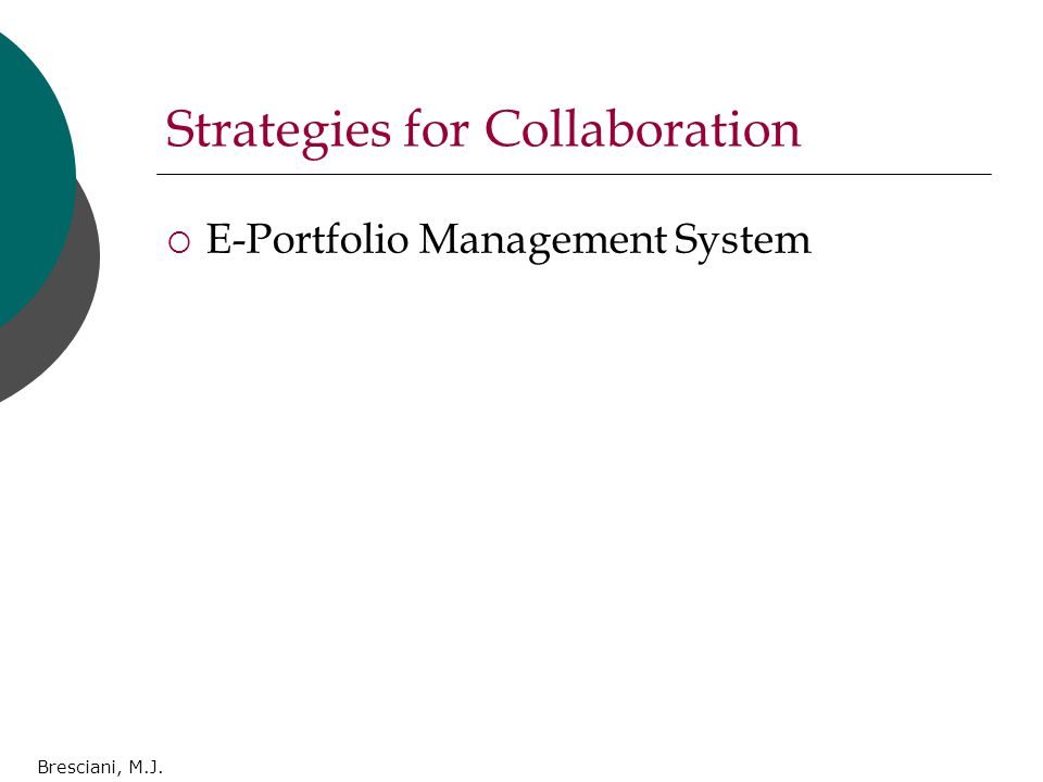 Bresciani, M.J. Strategies for Collaboration  E-Portfolio Management System