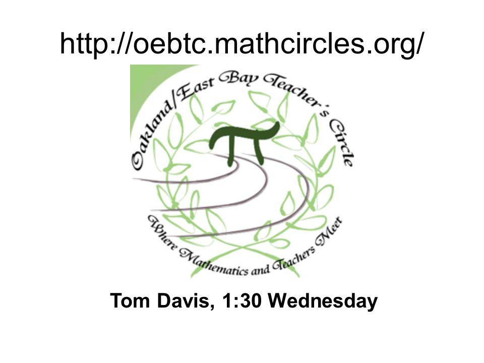 http://oebtc.mathcircles.org/ Tom Davis, 1:30 Wednesday