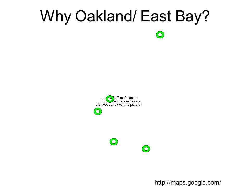 http://maps.google.com/ Why Oakland/ East Bay?