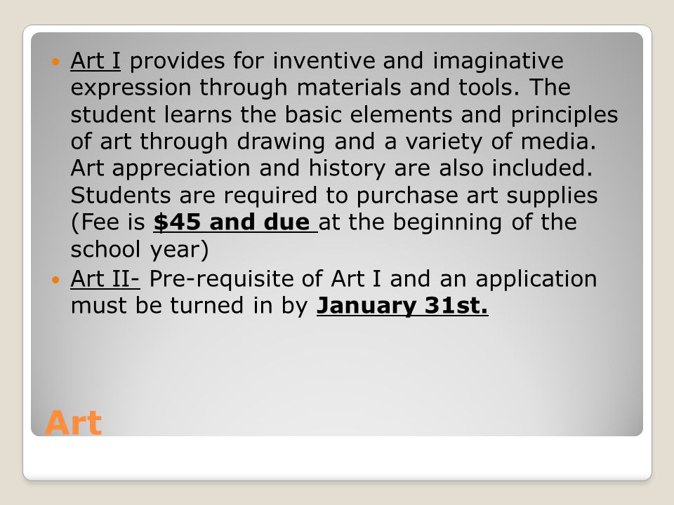 Art Art I provides for inventive and imaginative expression through materials and tools.
