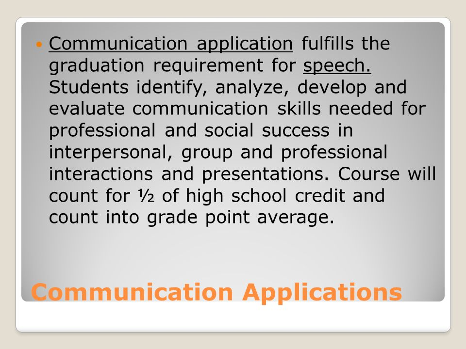 Communication Applications Communication application fulfills the graduation requirement for speech.