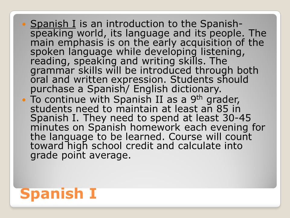 Spanish I Spanish I is an introduction to the Spanish- speaking world, its language and its people.