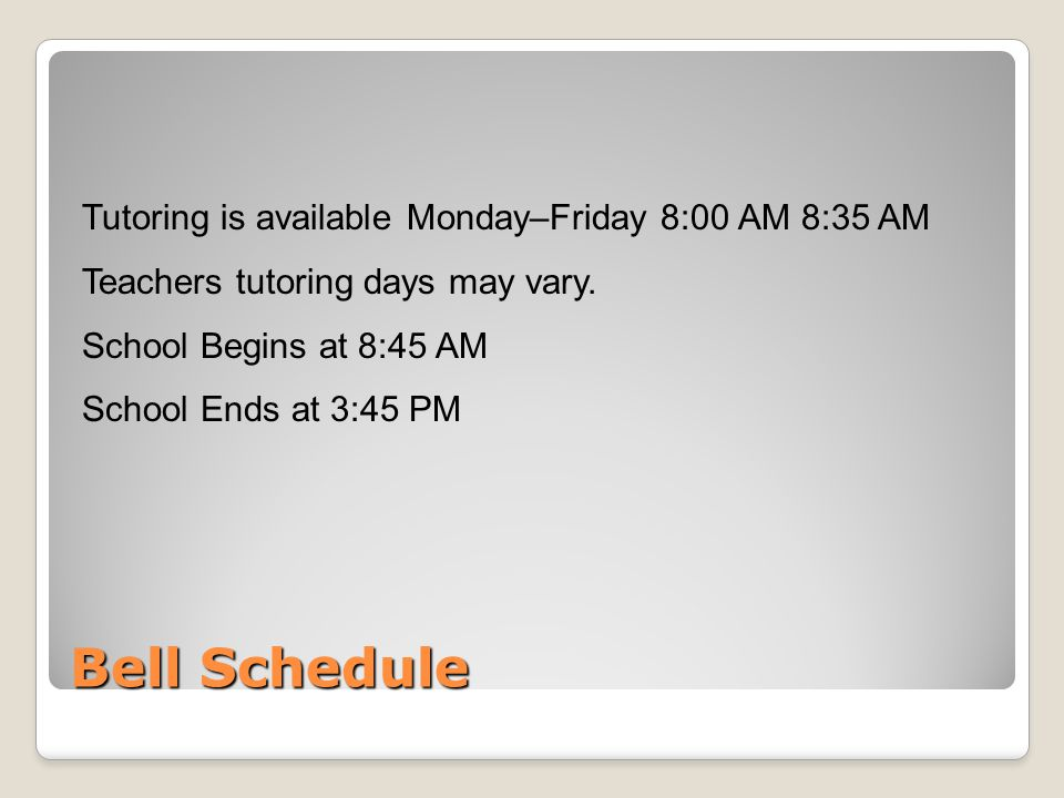 Bell Schedule Tutoring is available Monday–Friday 8:00 AM 8:35 AM Teachers tutoring days may vary.