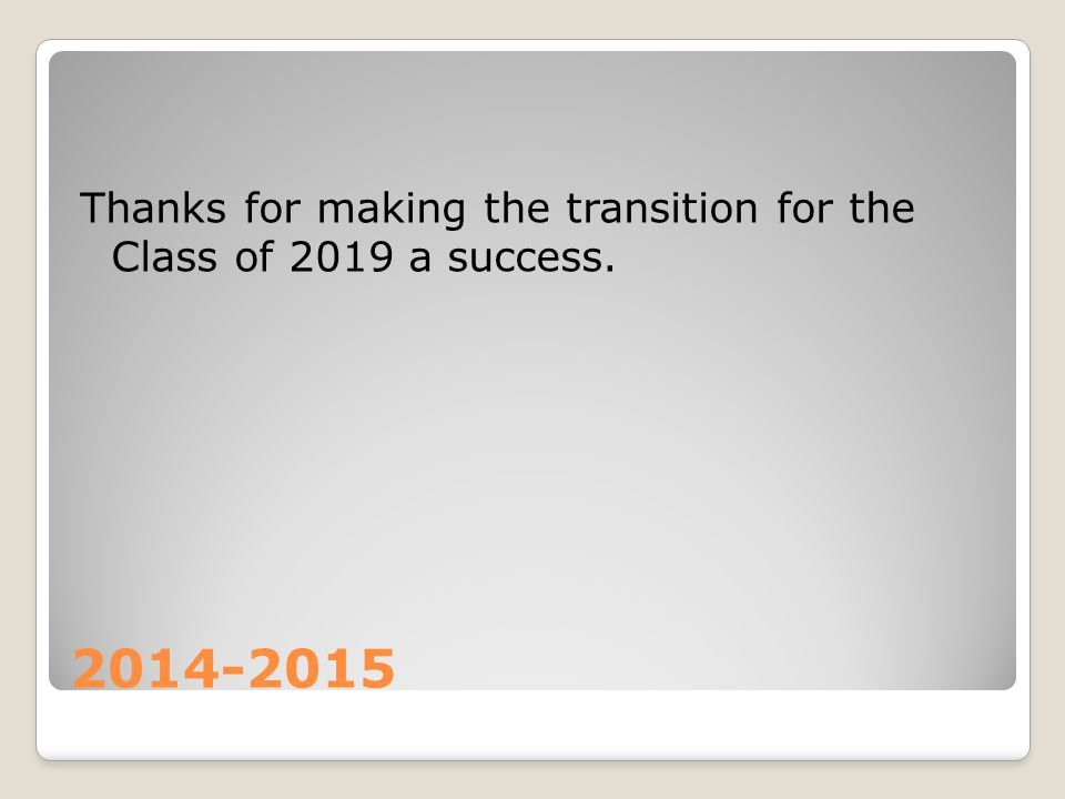 2014-2015 Thanks for making the transition for the Class of 2019 a success.