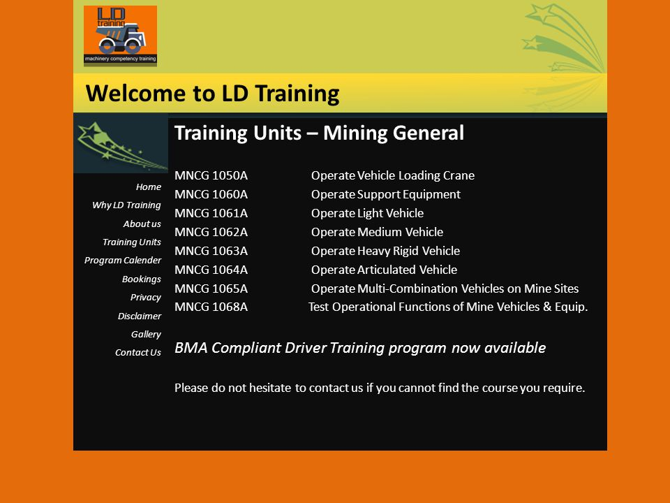 Training Units – Mining General MNCG 1050A Operate Vehicle Loading Crane MNCG 1060A Operate Support Equipment MNCG 1061A Operate Light Vehicle MNCG 10