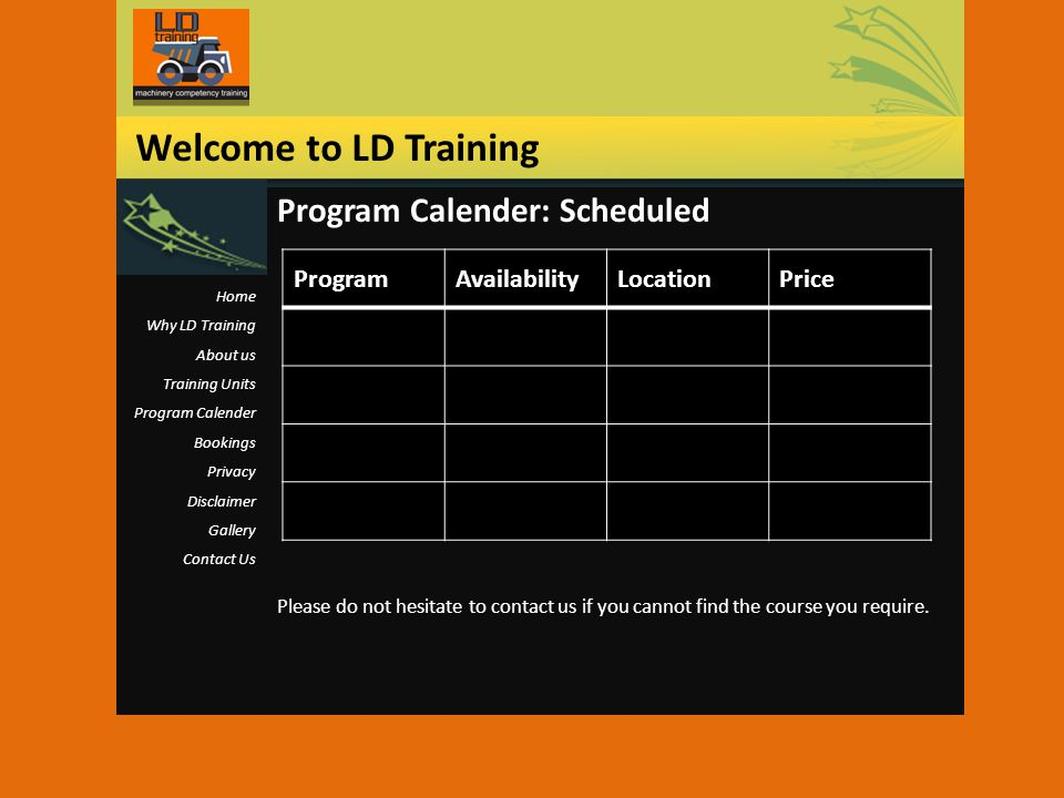 Program Calender: Scheduled Please do not hesitate to contact us if you cannot find the course you require. Welcome to LD Training Home Why LD Trainin