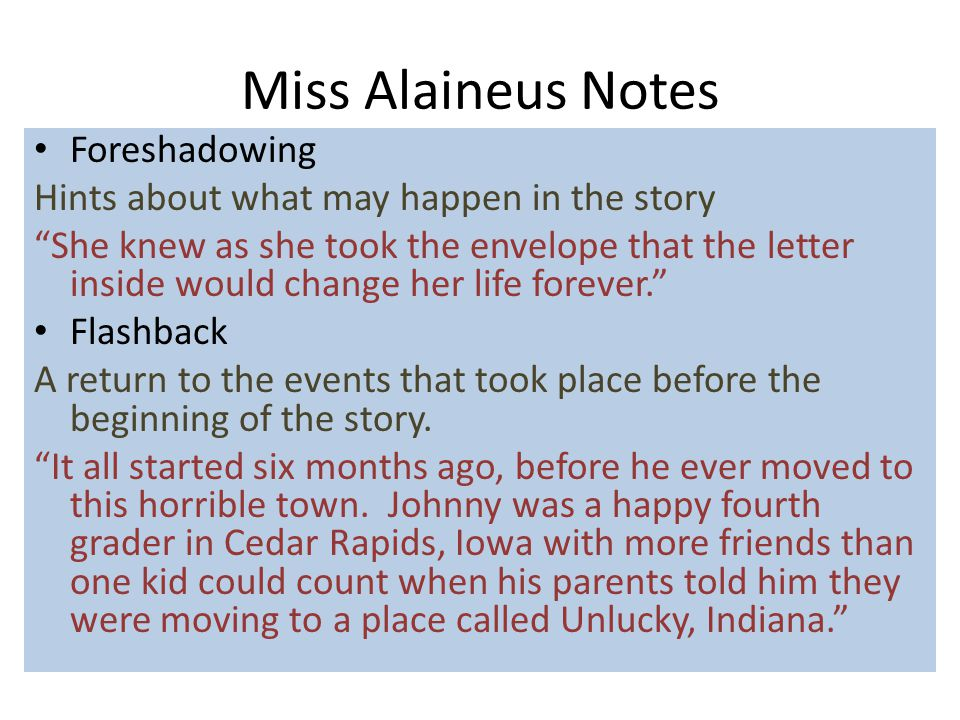 """Miss Alaineus Notes Foreshadowing Hints about what may happen in the story """"She knew as she took the envelope that the letter inside would change her"""