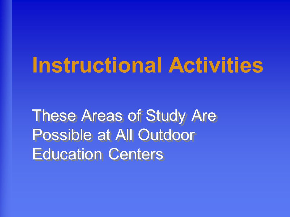 Instructional Activities These Areas of Study Are Possible at All Outdoor Education Centers