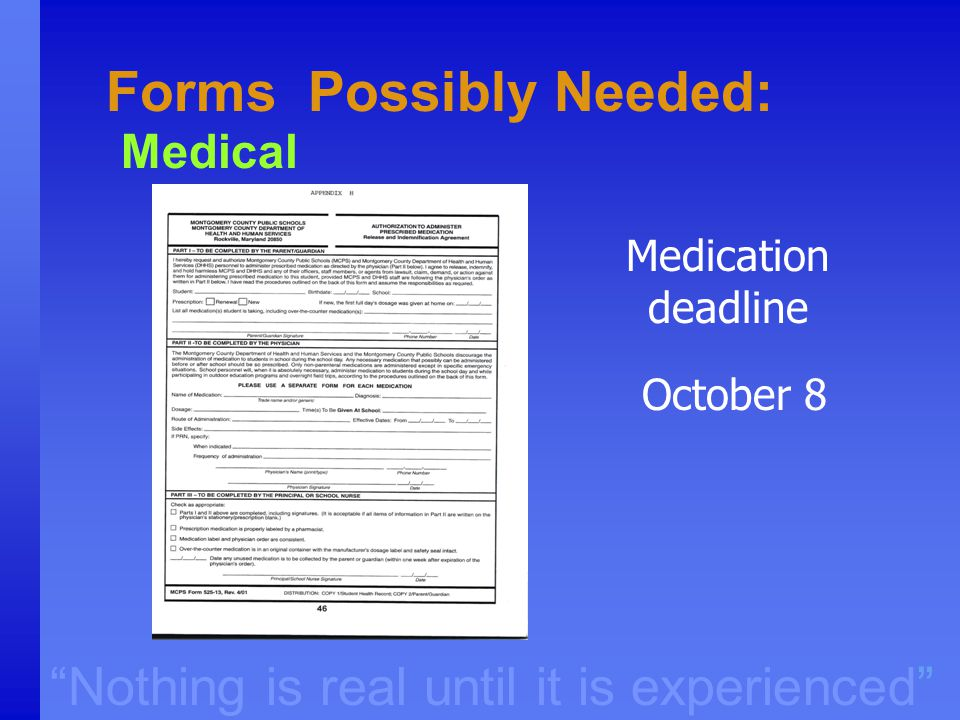 """Nothing is real until it is experienced"" Forms Possibly Needed: Medical Medication deadline October 8"