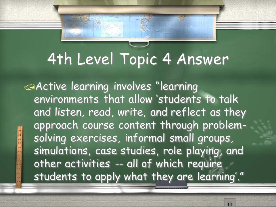 4th Level Topic 4 Question / What is the definition of active learning?