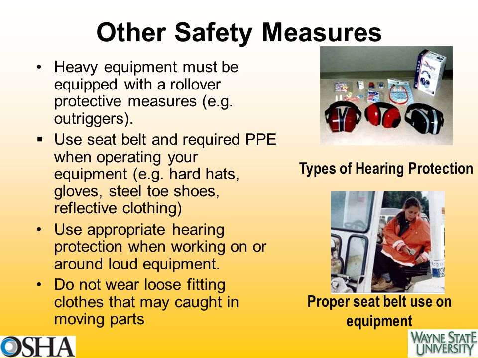 Other Safety Measures Heavy equipment must be equipped with a rollover protective measures (e.g.