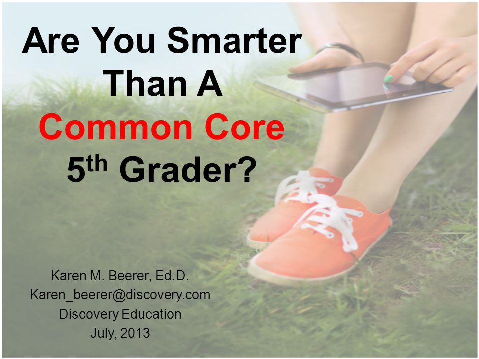 Are You Smarter Than A Common Core 5 th Grader.Karen M.