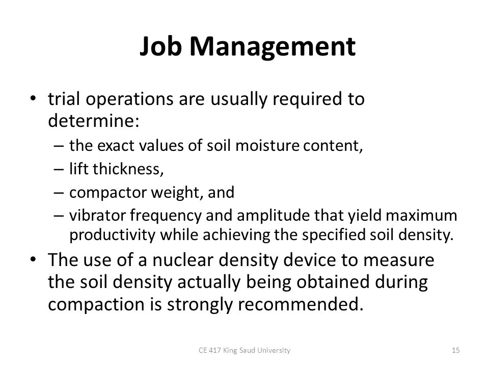 Job Management trial operations are usually required to determine: – the exact values of soil moisture content, – lift thickness, – compactor weight,