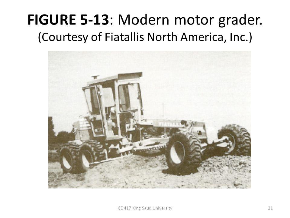 FIGURE 5-13: Modern motor grader. (Courtesy of Fiatallis North America, Inc.) CE 417 King Saud University21