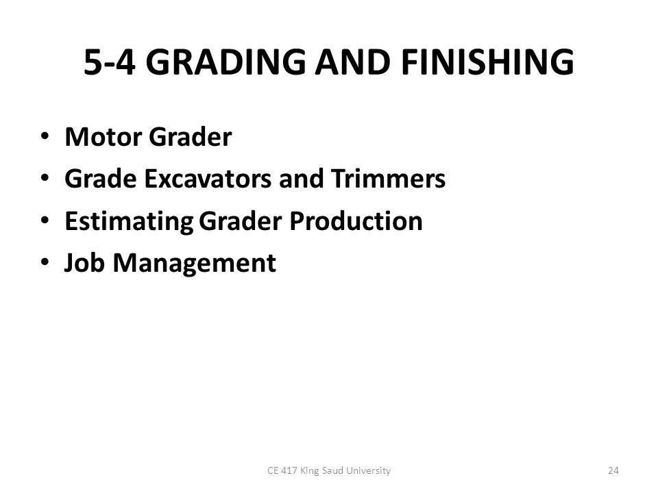 5-4 GRADING AND FINISHING Motor Grader Grade Excavators and Trimmers Estimating Grader Production Job Management CE 417 King Saud University24