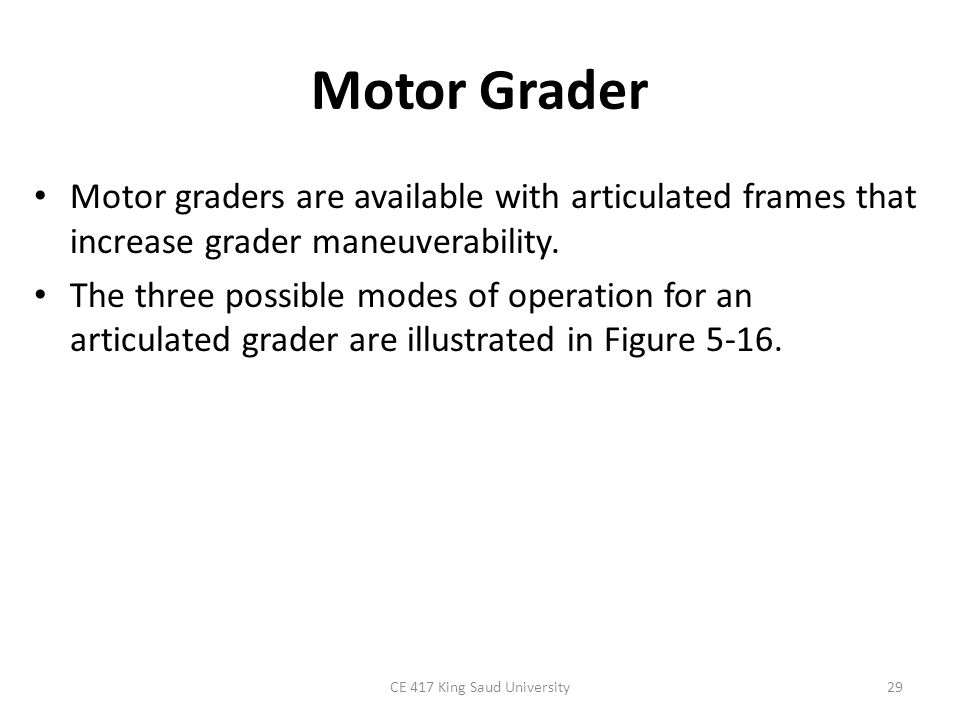 Motor Grader Motor graders are available with articulated frames that increase grader maneuverability. The three possible modes of operation for an ar