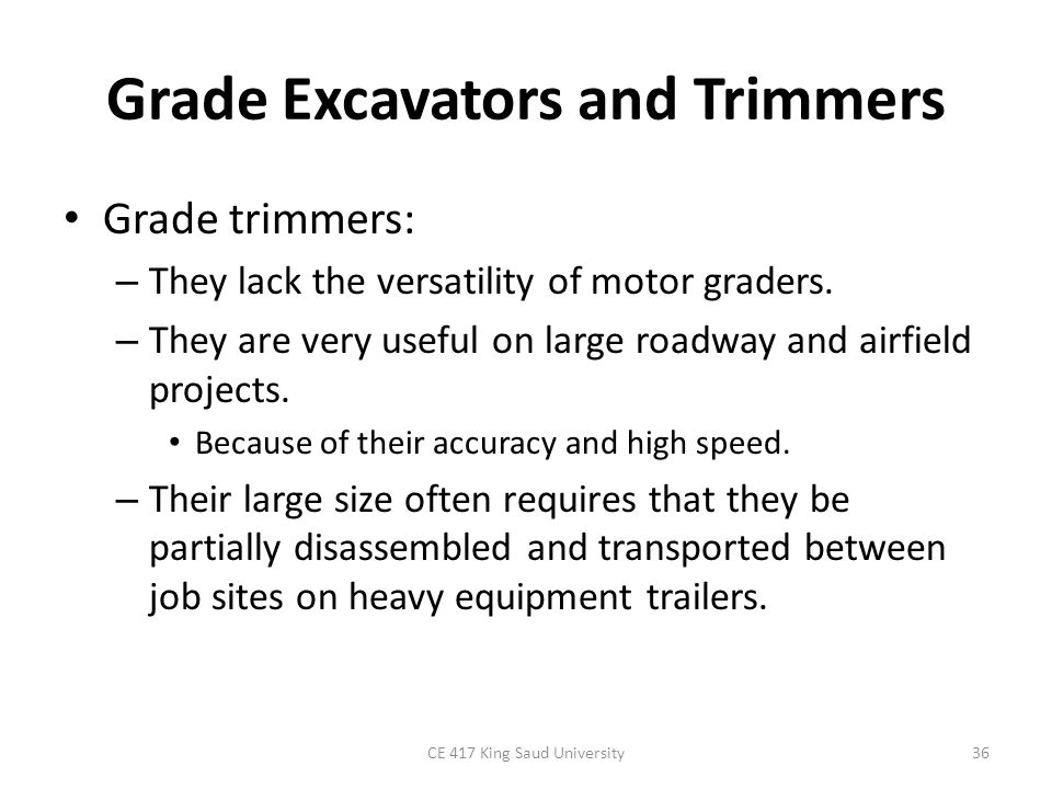 Grade Excavators and Trimmers Grade trimmers: – They lack the versatility of motor graders. – They are very useful on large roadway and airfield proje