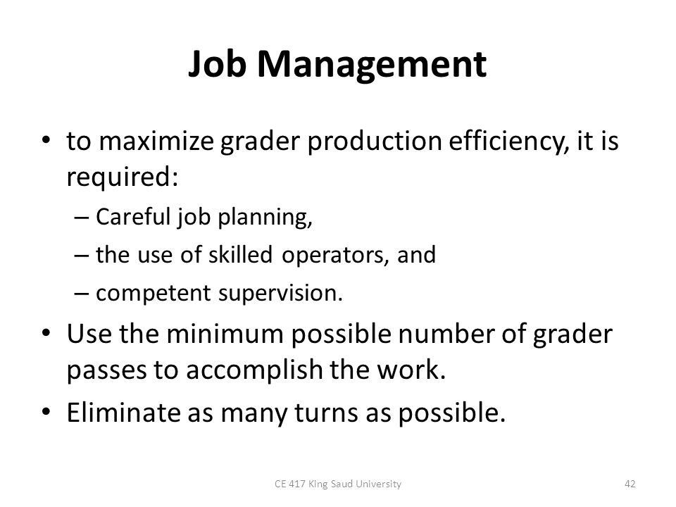 Job Management to maximize grader production efficiency, it is required: – Careful job planning, – the use of skilled operators, and – competent super