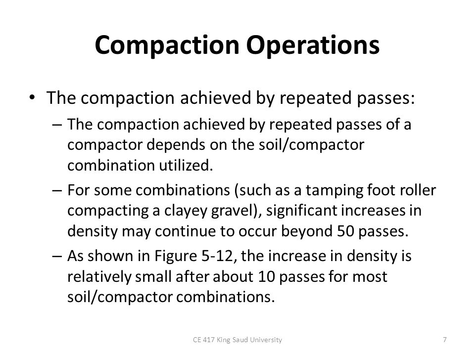 Compaction Operations The compaction achieved by repeated passes: – The compaction achieved by repeated passes of a compactor depends on the soil/comp