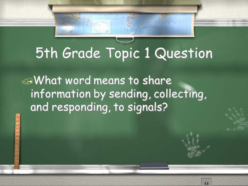 5th Grade Topic 1 Question / What word means to share information by sending, collecting, and responding, to signals?