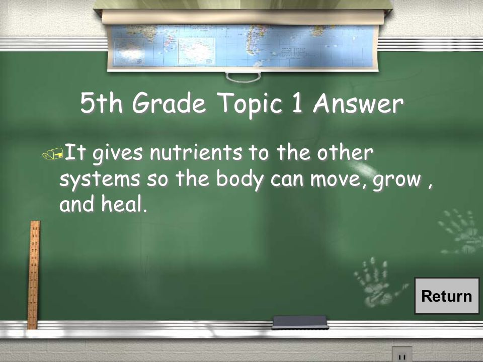 5th Grade Topic 1 Answer / It gives nutrients to the other systems so the body can move, grow, and heal.